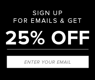 Sign up for emails and get 25 percent off. Click to enter your email.